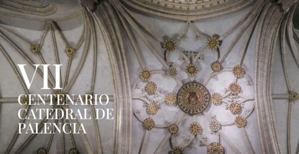 VII Centenario Catedral de Palencia