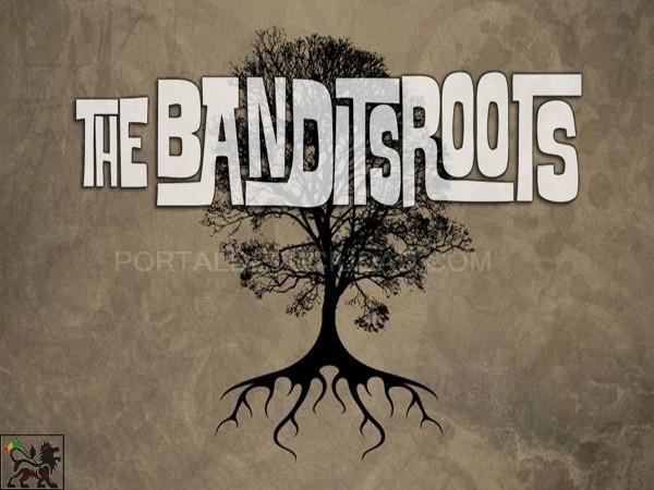 """""""THE BANDITSROOTS"""""""