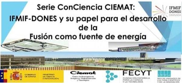 Serie ConCiencia CIEMAT: IFMIF-DONES y su papel para el desarrollo de la Fusión como fuente de energía