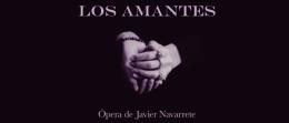 """Ópera """"Los Amantes"""" de Javier Navarrete"""