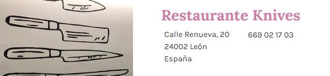 Restaurante KNIVES C/Renueva 20 24002 León Tlf 987313763
